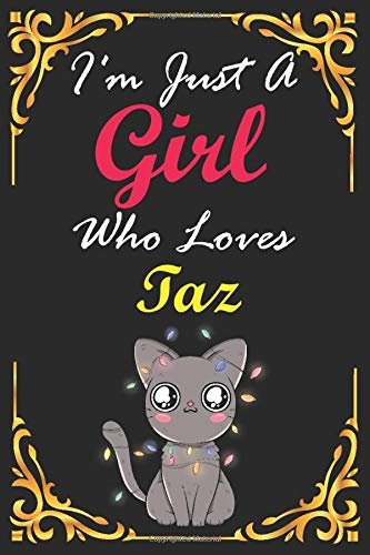 I'm Just A Girl Who Loves Taz Cat: Personalized Custom Cat Name for Cat Lovers,Lined Notebook/Journal 100 pages (6 X 9) Name Cat Print on Cover,Cats Gifts For Girls