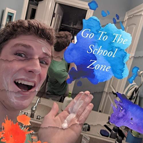 Go to the School Zone [Explicit]