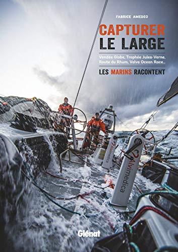 Capturer le large: Vendée Globe, Trophée Jules-Verne,...