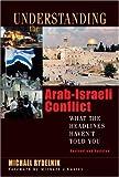 Understanding the Arab-Israeli Conflict: What the Headlines Haven't Told You