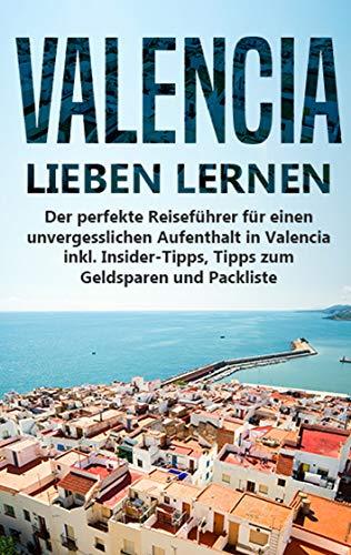 Valencia lieben lernen: Der perfekte Reiseführer für einen