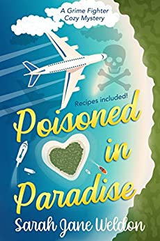 Poisoned in Paradise (A Grime Fighter Cozy Mystery Series Book 1) by [Sarah Jane Weldon, Editing Services Ink]