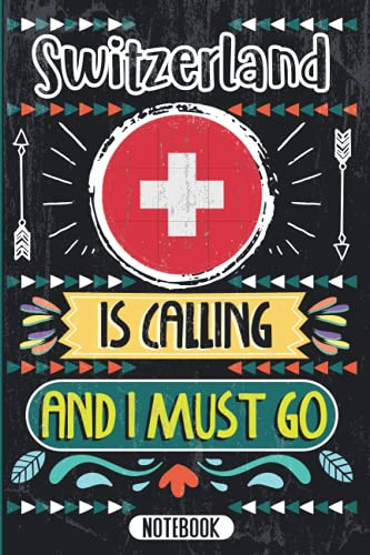 Switzerland Is Calling And I Must Go: Funny Vintage Cover Design Notebook For Switzerland Lovers - Gift Idea For Valentine birthday mother's day - 120 ... and Road Trip Notebook Journal Gag Gift