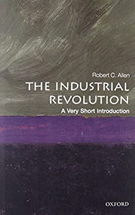 The Industrial Revolution: A Very Short Introduction (Very Short Introductions) by Robert C. Allen(2017-04-01)