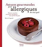 Astuces Gourmandes Pour Allergiques De Tout Poil - Recettes Sans Lait, Sans Oeufs, Sans Gluten, Mais Pleines De Goût