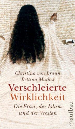 Verschleierte Wirklichkeit: Die Frau, der Islam und der Westen (Aufbau-Sachbuch)