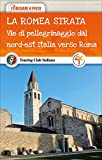 La Romea Strata. Vie di pellegrinaggio dal nord-est Italia verso Roma: 1...