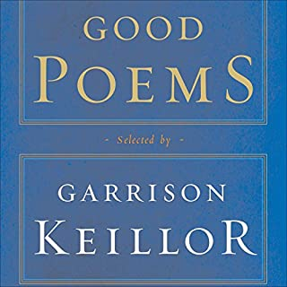 Good Poems     Selected and Introduced by Garrison Keillor              By:                                                                                                                                 Garrison Keillor (editor),                                                                                        Emily Dickinson,                                                                                        Walt Whitman,                   and others                          Narrated by:                                                                                                                                 Garrison Keillor                      Length: 4 hrs and 23 mins     134 ratings     Overall 4.3