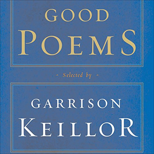Good Poems     Selected and Introduced by Garrison Keillor              By:                                                                                                                                 Garrison Keillor (editor),                                                                                        Emily Dickinson,                                                                                        Walt Whitman,                   and others                          Narrated by:                                                                                                                                 Garrison Keillor                      Length: 4 hrs and 23 mins     Not rated yet     Overall 0.0