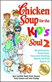Chicken Soup for the Kid's Soul 2: Read-Aloud or Read-Alone Character-Building Stories for Kids Ages 6-10 (Chicken Soup for the Soul)