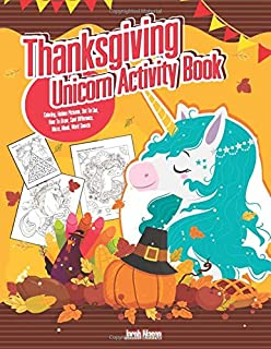 Thanksgiving Unicorn Activity Book: Coloring, Hidden Pictures, Dot To Dot, How To Draw, Spot Difference, Maze, Mask, Word Search (Unicorn Coloring Book)