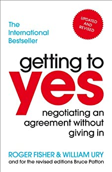 Getting to Yes: Negotiating an agreement without giving in by [Roger Fisher, William Ury]