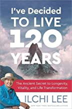 I've Decided to Live 120 Years: The Ancient Secret to Longevity, Vitality, and Life Transformation PDF