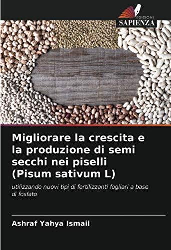 Migliorare la crescita e la produzione di semi secchi nei piselli (Pisum sativum L): utilizzando nuovi tipi di fertilizzanti fogliari a base di fosfato