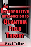 An Interpretive Introduction to Quantum Field Theory by Paul Teller(1997-01-17)