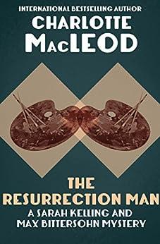 The Resurrection Man (Sarah Kelling & Max Bittersohn Mysteries Series Book 10) by [Charlotte MacLeod]