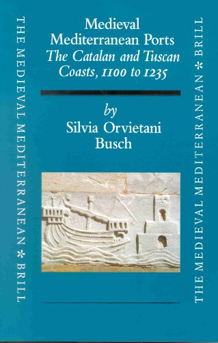 Medieval Mediterranean Ports: The Catalan and Tuscan Coasts, 1100 to 1235