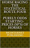 HORSE RACING THE STATISTICAL ROUTE FOUR PURELY ODDS STARTING-PRICES (SP's) OF HORSES