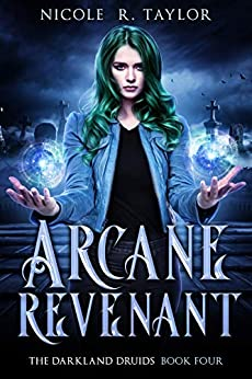 Arcane Revenant (The Darkland Druids Book 4) by [Nicole R Taylor]