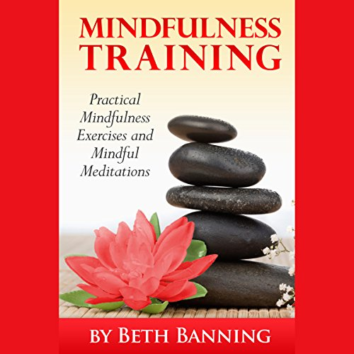 Meditation and Mindfulness Training: Practical Mindfulness Exercises and Mindful Meditations audiobook cover art