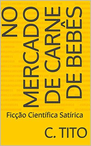 No Mercado de Carne de Bebês: Ficção Científica Satírica (Portuguese Edition)