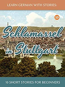 Learn German With Stories: Schlamassel in Stuttgart - 10 Short Stories For Beginners (Dino lernt Deutsch - Simple German Short Stories For Beginners) (German Edition)