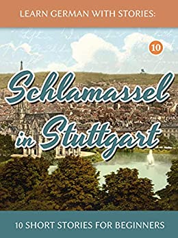 [André Klein]のLearn German With Stories: Schlamassel in Stuttgart - 10 Short Stories For Beginners (Dino lernt Deutsch) (German Edition)