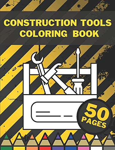 Construction Tools Coloring Book: Learning By Colouring For Big And Small Children