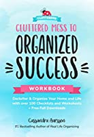 Cluttered Mess to Organized Success Workbook: Declutter and Organize your Home and Life with over 100 Checklists and Worksheets (Plus Free Full Downloads) (Home Decorating Journal) (Clutterbug)