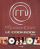 Masterchef, le cookbook - Les 100 meilleures recettes de l'émission Masterchef, Saison 3