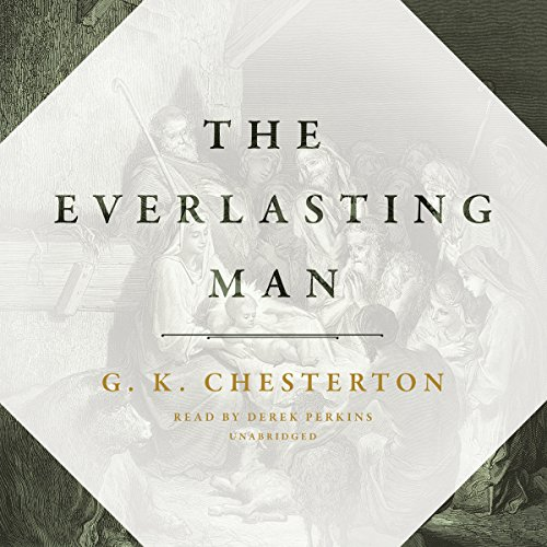 The Everlasting Man                   By:                                                                                                                                 G. K. Chesterton                               Narrated by:                                                                                                                                 Derek Perkins                      Length: 10 hrs and 39 mins     189 ratings     Overall 4.7