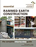 Essential Rammed Earth Construction: The Complete Step-by-Step Guide (Sustainable Building Essentials Series Book 9)