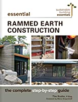 Essential Rammed Earth Construction: The Complete Step-by-Step Guide (Sustainable Building Essentials Series, 9)