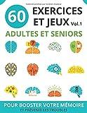 60 EXERCICES ET JEUX ADULTES ET SENIORS: vol.1 | cahier d'activités seniors pour booster la mémoire et prévenir les troubles | jeux de mémoire et de logique pour adulte et senior