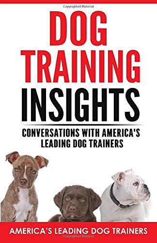 Dog Training Insights: Conversations with America's Leading Dog Trainers