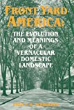 Front Yard America: The Evolution and Meanings of a Vernacular Domestic Landscape (Material Culture Series);Material Culture Series;The Evolution and Meanings of a Vernacular Domestic Landscape