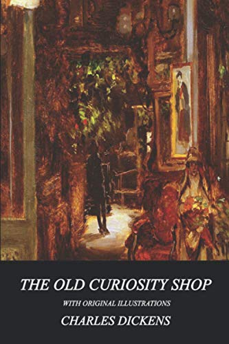 The Old Curiosity Shop (Illustrated): Original Classic Novel, Unabridged Classic Edition by Charles Dickens