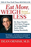Eat More, Weigh Less: Dr. Dean Ornish s Life Choice Program for Losing Weight Safely While Eating Abundantly