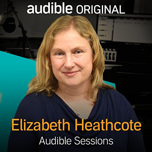 FREE: Audible Sessions with Elizabeth Heathcote audiobook cover art