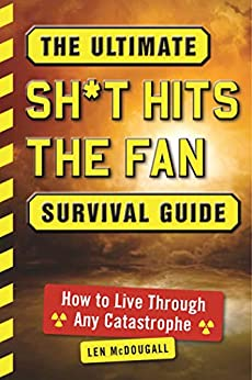 The Ultimate Sh*t Hits the Fan Survival Guide: How to Live Through Any Catastrophe by [Len McDougall]