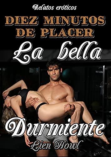 Relatos eróticos Diez minutos de placer La bella durmiente: Historias de sexo explícito, pasión y erotismo. Amor o romance, traición y placer.