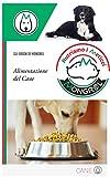 l'alimentazione del cane: come tenere il proprio cane in forma in tutte le fasi della vita. cura alla prevenzione delle malattie attraverso l'alimentazione (cura degli animali domestici vol. 1)