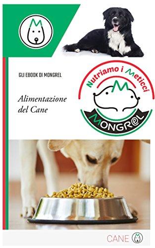 L'alimentazione del cane: Come tenere il proprio cane in forma in tutte le fasi della vita. Cura...