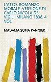 L'Ateo. Romanzo morale. Versione di Carlo Nicola de Vigili. Milano 1838. 4 Vol (Italian Edition)