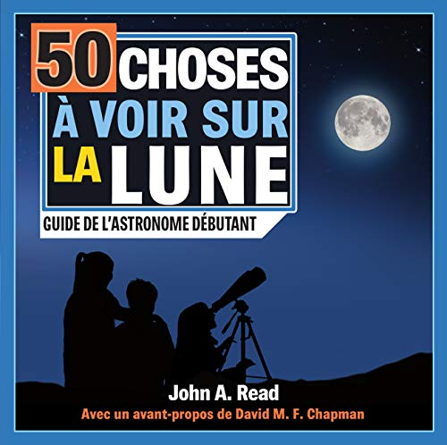 50 choses à voir sur la Lune: Guide de l astronome débutant
