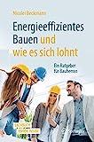 Energieeffizientes Bauen und wie es sich lohnt: Ein Ratgeber für Bauherren