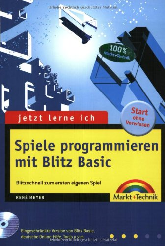 Jetzt lerne ich Spiele programmieren mit Blitz Basic . Blitzschnell das erste eigene Spiel mit Blitz Basic