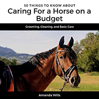 50 Things to Know About Caring for a Horse on a Budget: Grooming, Cleaning, and Basic Care audiobook cover art
