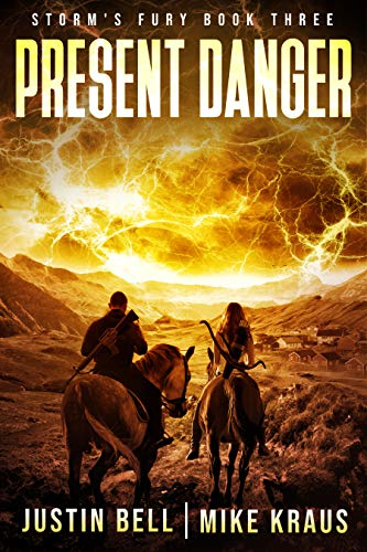 Present Danger: Book 3 of the Storm's Fury Series: (An Epic Post-Apocalyptic Survival Thriller) by [Justin Bell, Mike Kraus]