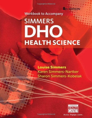 Compare Textbook Prices for Workbook for Simmers' DHO: Health Science, 8th 8 Edition ISBN 9781133703204 by Simmers, Louise M,Simmers-Nartker, Karen,Simmers-Kobelak, Sharon